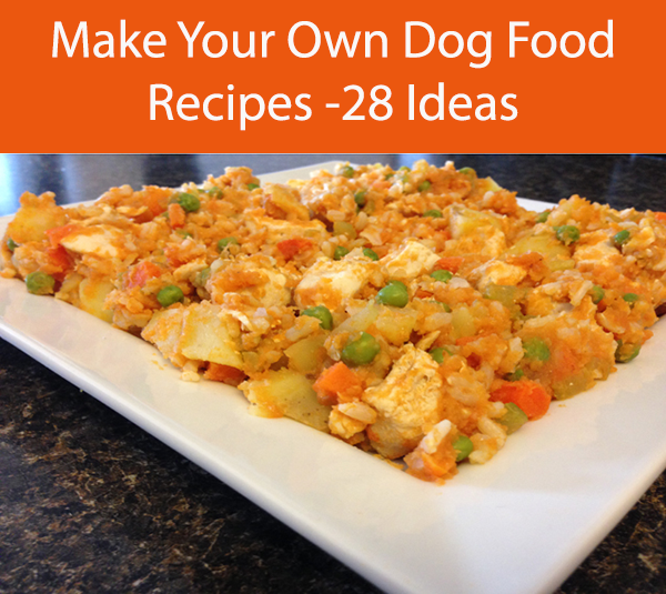 Make Your Own Dog Food Recipes -28 Ideas